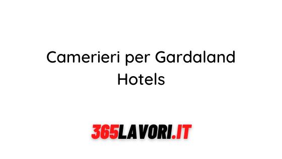 Camerieri per Gardaland Hotels